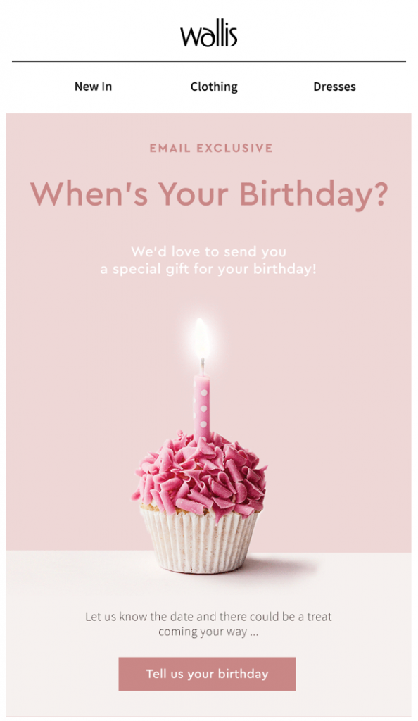 Email campaign by Wallis to find out the customer's birthday and segment their list accordingly.